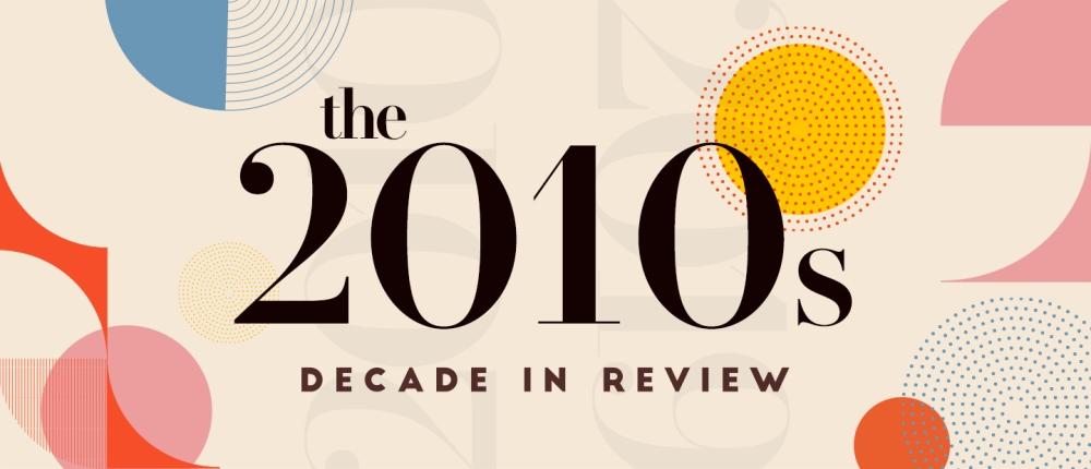 ed361e1d-631e-4a25-8b28-325f423ca1b5_bi 2010s decade in review